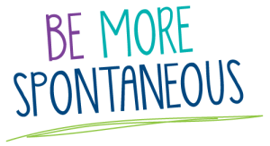 be more spontaneous